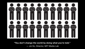 """You can't change the world by doing what you're told"" - Joi Ito"